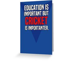 Education is important! But Cricket is importanter. Greeting Card