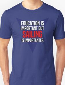 Education is important! But Sailing is importanter. T-Shirt