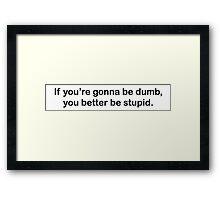 Dumb Stupid Framed Print
