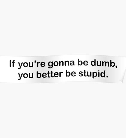 Dumb Stupid Poster