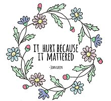 It hurt because it mattered -John Green by laurajean1