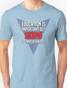 Education is important! But Skiing is importanter. T-Shirt