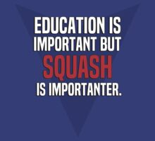 Education is important! But Squash is importanter. by margdbrown