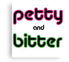 Petty & Bitter Canvas Print