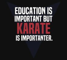 Education is important! But Karate is importanter. by margdbrown