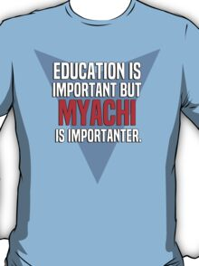 Education is important! But Myachi is importanter. T-Shirt