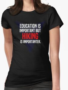 Education is important! But Hiking is importanter. T-Shirt