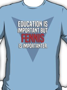 Education is important! But Fennis is importanter. T-Shirt