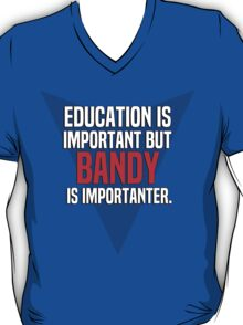 Education is important! But Bandy is importanter. T-Shirt