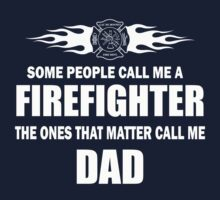 Some people call me FireFighter the one that matters call me DAD by pravinya2809