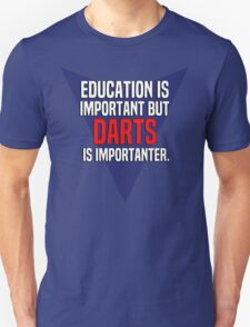 Education is important! But Darts is importanter. T-Shirt