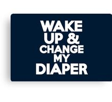 Wake up & change my diaper Canvas Print