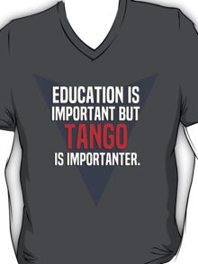 Education is important! But Tango is importanter. T-Shirt