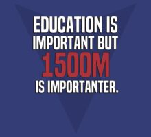 Education is important! But 1500m is importanter. by margdbrown