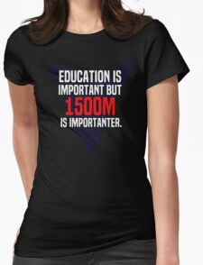 Education is important! But 1500m is importanter. T-Shirt
