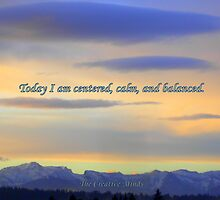 Today I am centered, calm & balanced  by ©The Creative  Minds