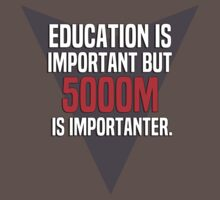 Education is important! But 5000m is importanter. by margdbrown