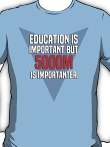 Education is important! But 5000m is importanter. T-Shirt