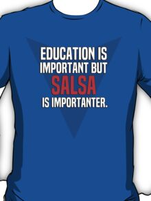 Education is important! But Salsa is importanter. T-Shirt
