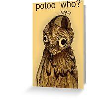 Potoo Who? Greeting Card