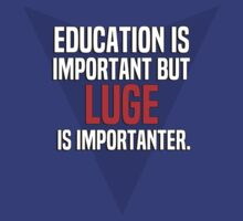 Education is important! But Luge is importanter. by margdbrown