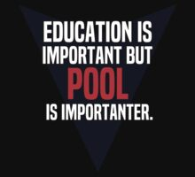 Education is important! But Pool is importanter. by margdbrown