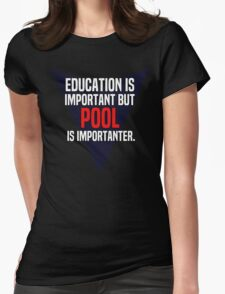 Education is important! But Pool is importanter. T-Shirt