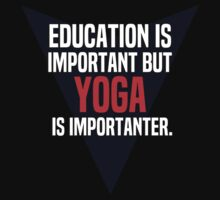 Education is important! But Yoga is importanter. by margdbrown