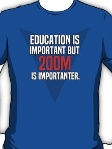 Education is important! But 200m is importanter. T-Shirt