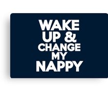Wake up & change my nappy Canvas Print