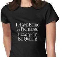 392 I Want To Be Queen Womens Fitted T-Shirt
