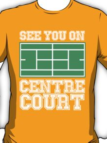SEE YOU ON CENTRE COURT T-Shirt