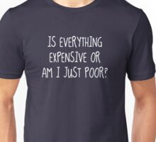 Is Everything Expensive Unisex T-Shirt