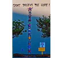 Don't Believe the Hype ! Photographic Print