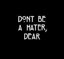 Dont Be A Hater, Dear by cailinB