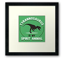 Tyrannosaurus Is My Spirit Animal Framed Print