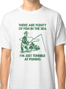 I'm Just Terrible At Fishing Classic T-Shirt
