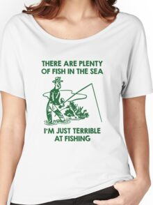 I'm Just Terrible At Fishing Women's Relaxed Fit T-Shirt