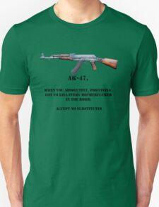 AK-47 accept no substitutes Unisex T-Shirt