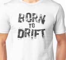 Born to Drift  Unisex T-Shirt