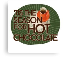 Tis the season for hot chocolate Canvas Print