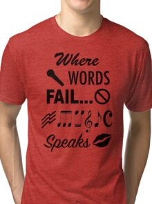 Where Words Fail Music Speaks Tri-blend T-Shirt