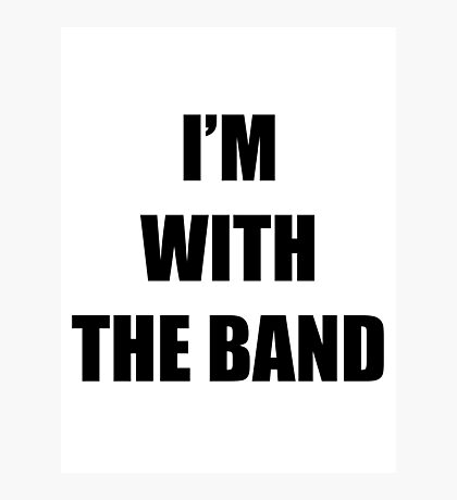 I'm with the band Photographic Print