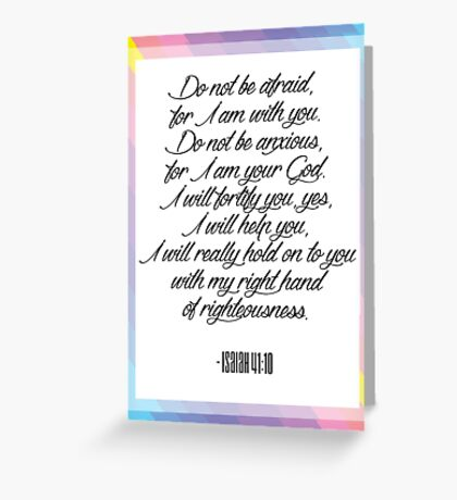 Do not be afraid, for I am with you. Isaiah 41:10 Greeting Card