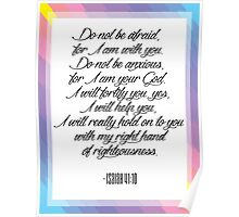 Do not be afraid, for I am with you. Isaiah 41:10 Poster