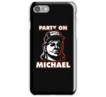 Party on, Michael! iPhone Case/Skin