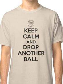 Keep calm and drop another ball Classic T-Shirt