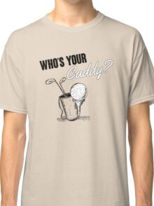 Who's your caddy? Classic T-Shirt