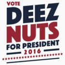 Deez Nuts For President by Tabner