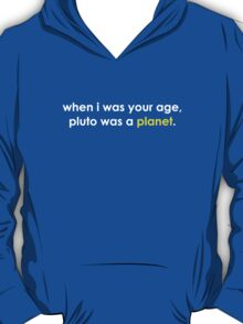 When I was your age ... Pluto was a *planet*. T-Shirt